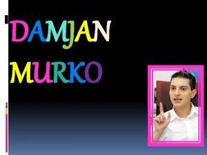 DAMJAN MURKO NJEGOV VELIK TALENT Glasba spremlja Damjana