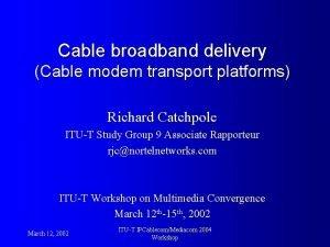 Cable broadband delivery Cable modem transport platforms Richard