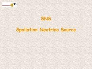 SNS Spallation Neutrino Source 1 SNS layout Stripping