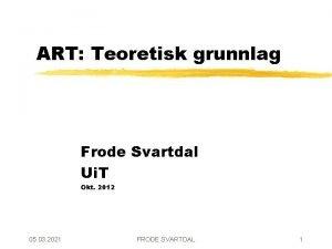 ART Teoretisk grunnlag Frode Svartdal Ui T Okt