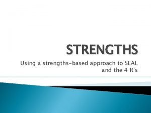 STRENGTHS Using a strengthsbased approach to SEAL and