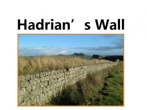 Hadrians Wall Hadrians Wall was built in the