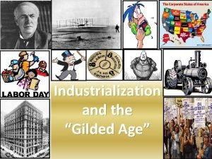 Industrialization and the Gilded Age Industrialization continued at
