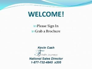 WELCOME Please Sign In Grab a Brochure Kevin