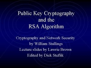 Public Key Cryptography and the RSA Algorithm Cryptography