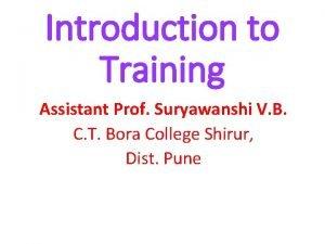 Introduction to Training Assistant Prof Suryawanshi V B