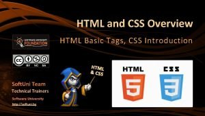 HTML and CSS Overview HTML Basic Tags CSS
