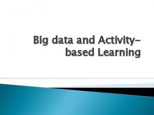 Big data and Activitybased Learning Big data gives