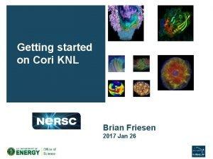 Getting started on Cori KNL Brian Friesen 2017