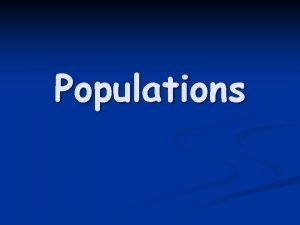 Populations 5 1 Characteristics of Populations n Three