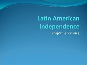 Latin American Independence Chapter 14 Section 5 Spain