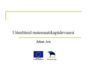 Uitmtteid matemaatikapdevusest Juhan Aru Miks mul on arvamus