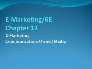 EMarketing6 E Chapter 12 EMarketing Communication Owned Media