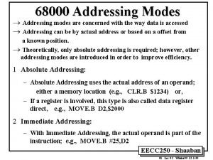 68000 Addressing Modes Addressing modes are concerned with