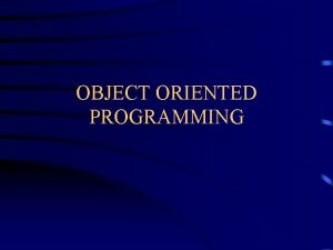 OBJECT ORIENTED PROGRAMMING What is Object Oriented Software