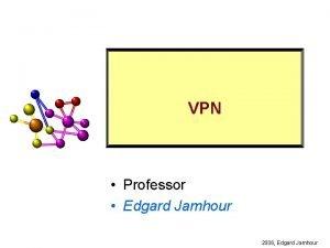 VPN Professor Edgard Jamhour 2006 Edgard Jamhour Segurana