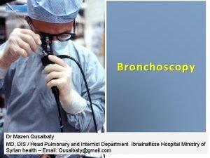 Bronchoscopy Dr Mazen Qusaibaty MD DIS Head Pulmonary