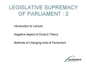 LEGISLATIVE SUPREMACY OF PARLIAMENT 2 Introduction to Lecture