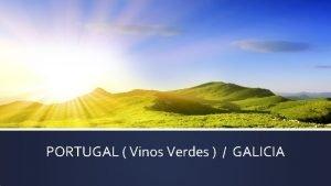 PORTUGAL Vinos Verdes GALICIA VINOS DE PORTUGAL Portugal