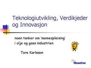 Teknologiutvikling Verdikjeder og Innovasjon noen tanker om memespleising