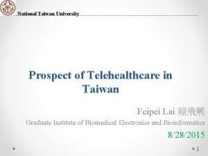 National Taiwan University Prospect of Telehealthcare in Taiwan