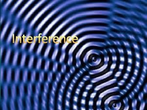 Interference Interference Can two different objects occupy the