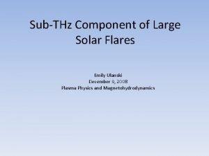 SubTHz Component of Large Solar Flares Emily Ulanski