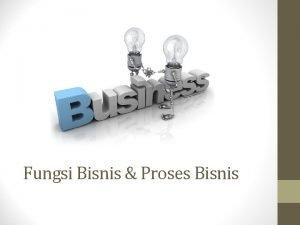 Fungsi Bisnis Proses Bisnis Functional Areas dan Business