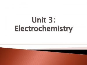 Unit 3 Electrochemistry Electrochemistry When there is a