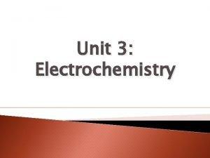 Unit 3 Electrochemistry Electrochemistry When there is a