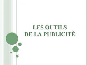 LES OUTILS DE LA PUBLICIT LES OUTILS DE