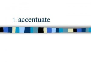 1 accentuate 1 accentuate transitive verb Past participle