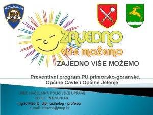 ZAJEDNO VIE MOEMO Preventivni program PU primorskogoranske Opine