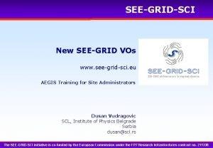 SEEGRIDSCI New SEEGRID VOs www seegridsci eu AEGIS
