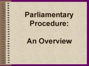 Parliamentary Procedure An Overview History of Parliamentary Procedure