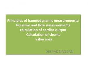 Principles of haemodynamic measurements Pressure and flow measurements