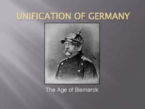 UNIFICATION OF GERMANY The Age of Bismarck Germany