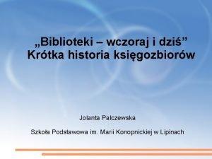 Biblioteki wczoraj i dzi Krtka historia ksigozbiorw Jolanta