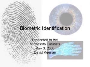 Biometric Identification Presented to the Minnesota Futurists May