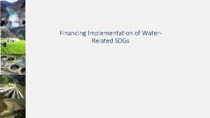 Financing Implementation of Water Related SDGs SDGs for