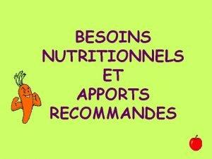 BESOINS NUTRITIONNELS ET APPORTS RECOMMANDES LES BESOINS ENERGETIQUES