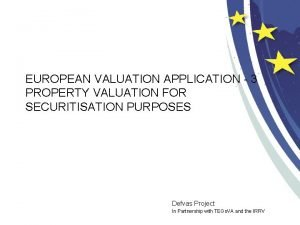 EUROPEAN VALUATION APPLICATION 3 PROPERTY VALUATION FOR SECURITISATION