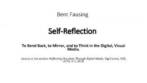 Bent Fausing SelfReflection To Bend Back to Mirror