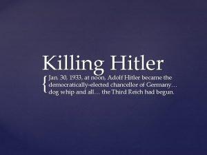 Killing Hitler Jan 30 1933 at noon Adolf