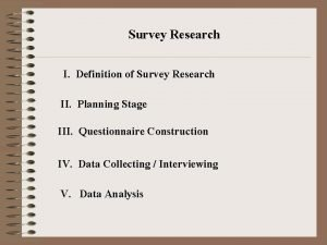 Survey Research I Definition of Survey Research II