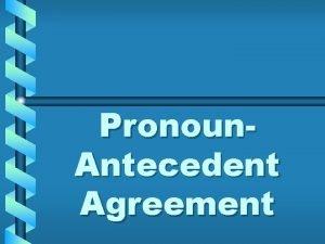 Pronoun Antecedent Agreement Pronouns A pronoun is a