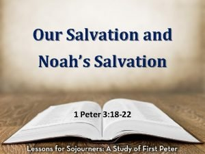 Our Salvation and Noahs Salvation 1 Peter 3