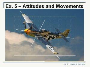 Ex 5 Attitudes and Movements Ex 5 Attitudes