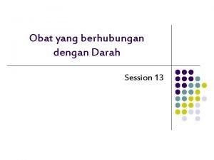 Obat yang berhubungan dengan Darah Session 13 Fungsi