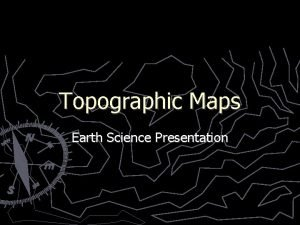 Topographic Maps Earth Science Presentation Topography Topography The